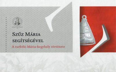 Megjelent A turbéki Mária-kegyhely története